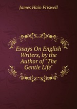 "Essays On English Writers, by the Author of ""The Gentle Life"""