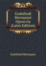 Godofredi Hermanni Opvscvla (Latin Edition)