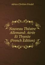 Nouveau Thatre Allemand: Atre Et Thyeste (French Edition)