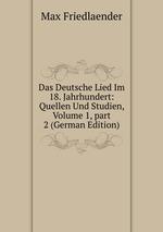 Das Deutsche Lied Im 18. Jahrhundert: Quellen Und Studien, Volume 1,part 2 (German Edition)