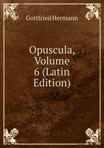 Opuscula, Volume 6 (Latin Edition)
