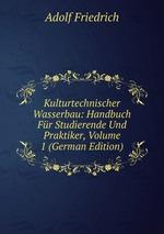Kulturtechnischer Wasserbau: Handbuch Fr Studierende Und Praktiker, Volume 1 (German Edition)