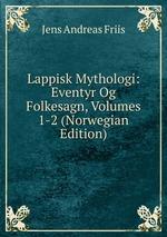 Lappisk Mythologi: Eventyr Og Folkesagn, Volumes 1-2 (Norwegian Edition)