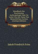 Handbuch Der Psychischen Anthropologie Oder De Lehre Von Der Natur Des Menschlichen Geistes (German Edition)