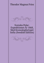 Svenska Polar-Expeditionen r 1868, Med Kronongfartyget Sofia (Swedish Edition)