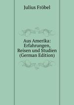Aus Amerika: Erfahrungen, Reisen und Studien (German Edition)