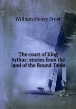 The court of King Arthur: stories from the land of the Round Table