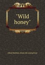 """""""Wild honey"""""""