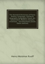 The Standard Dictionary of Facts: History, Language, Literature, Biography, Geography, Travel, Art, Government, Politics, Industry, Invention, . and Miscellany (Scots Gaelic Edition)