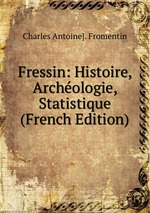 Fressin: Histoire, Archologie, Statistique (French Edition)