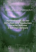 Handwrterbuch Der Ilirischen Und Deutschen Sprache, Volume 2 (German Edition)