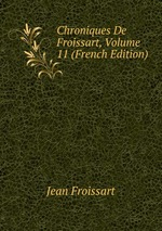Chroniques De Froissart, Volume 11 (French Edition)