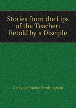 Stories from the Lips of the Teacher: Retold by a Disciple