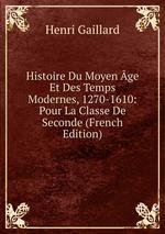 Histoire Du Moyen ge Et Des Temps Modernes, 1270-1610: Pour La Classe De Seconde (French Edition)