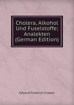 Cholera, Alkohol Und Fuselstoffe; Analekten (German Edition)
