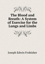 The Blood and Breath: A System of Exercise for the Lungs and Limbs