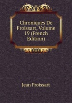 Chroniques De Froissart, Volume 19 (French Edition)