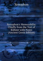 Xenophon`s Memorabilia: Chiefly from the Text of Khner with Notes (Ancient Greek Edition)