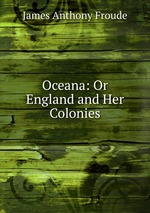 Oceana: Or England and Her Colonies
