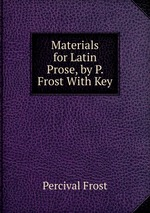 Materials for Latin Prose, by P. Frost With Key