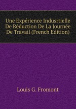 Une Exprience Indusrtielle De Rduction De La Journe De Travail (French Edition)