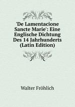 `De Lamentacione Sancte Marie`: Eine Englische Dichtung Des 14 Jahrhunderts (Latin Edition)