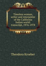 Timeless woman, writer and interpreter of the California Indian world: transcript, 1976-1978