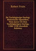 De Tachtigjarige Oorlog: Historische Opstellen; Tien Jaren Uit Den Tachtigjarigen Oorlog, 1588-1598 (Swedish Edition)