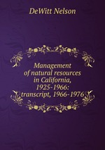 Management of natural resources in California, 1925-1966: transcript, 1966-1976