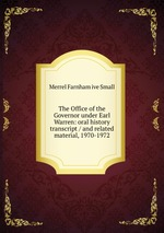 The Office of the Governor under Earl Warren: oral history transcript / and related material, 1970-1972