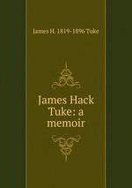 James Hack Tuke: a memoir