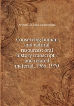 Conserving human and natural resources: oral history transcript / and related material, 1966-1970