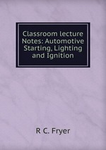 Classroom lecture Notes: Automotive Starting, Lighting and Ignition