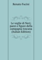 Le veglie di Neri; paesi e figure della campagna toscana (Italian Edition)