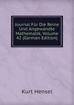Journal Fr Die Reine Und Angewandte Mathematik, Volume 42 (German Edition)