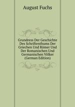 Grundress Der Geschichte Des Schriftenthums Der Griechen Und Rmer Und Der Romanischen Und Germanischen Vlker (German Edition)