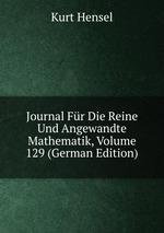 Journal Fr Die Reine Und Angewandte Mathematik, Volume 129 (German Edition)