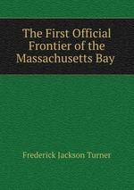 The First Official Frontier of the Massachusetts Bay