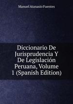 Diccionario De Jurisprudencia Y De Legislacin Peruana, Volume 1 (Spanish Edition)