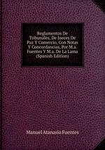 Reglamentos De Tribunales, De Jueces De Paz Y Comercio, Con Notas Y Concordancias, Por M.a. Fuentes Y M.a. De La Lama (Spanish Edition)