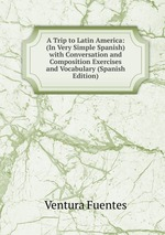 A Trip to Latin America: (In Very Simple Spanish) with Conversation and Composition Exercises and Vocabulary (Spanish Edition)