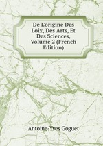 De L`origine Des Loix, Des Arts, Et Des Sciences, Volume 2 (French Edition)