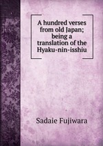 A hundred verses from old Japan; being a translation of the Hyaku-nin-isshiu