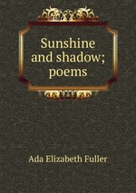 Sunshine and shadow; poems