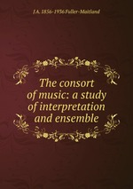 The consort of music: a study of interpretation and ensemble