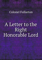 A Letter to the Right Honorable Lord