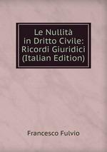 Le Nullit in Dritto Civile: Ricordi Giuridici (Italian Edition)