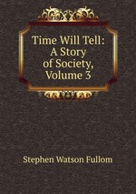 Time Will Tell: A Story of Society, Volume 3