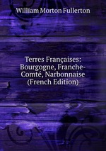 Terres Franaises: Bourgogne, Franche-Comt, Narbonnaise (French Edition)