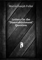 "Letters On the ""Disestablishment"" Question"